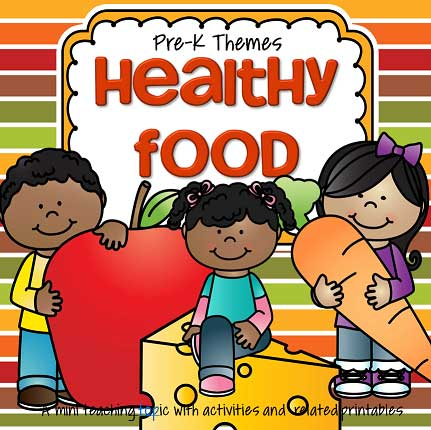 Healthy Food and Good Nutrition - theme pack for preschool and pre-K